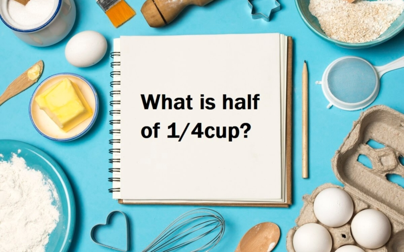 What is half of 1/4cup?
